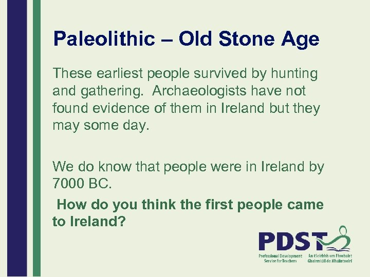 Paleolithic – Old Stone Age These earliest people survived by hunting and gathering. Archaeologists