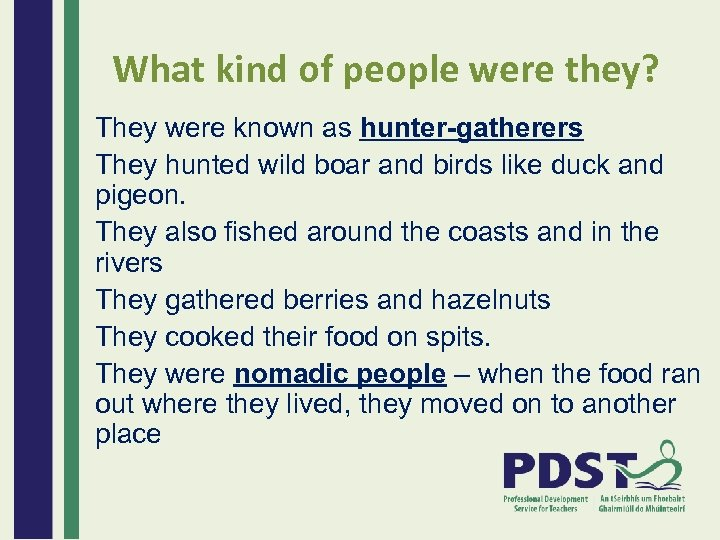 What kind of people were they? They were known as hunter-gatherers They hunted wild