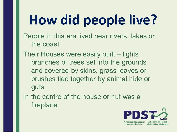 How did people live? People in this era lived near rivers, lakes or the