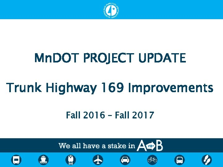 Mn. DOT PROJECT UPDATE Trunk Highway 169 Improvements Fall 2016 – Fall 2017