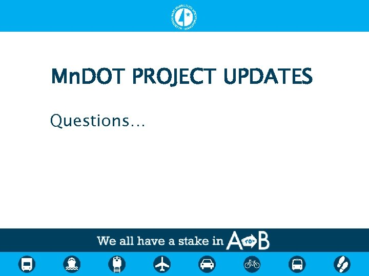 Mn. DOT PROJECT UPDATES Questions…