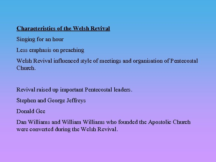 Characteristics of the Welsh Revival Singing for an hour Less emphasis on preaching Welsh