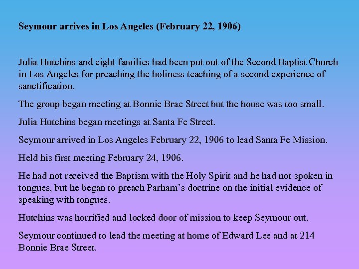 Seymour arrives in Los Angeles (February 22, 1906) Julia Hutchins and eight families had