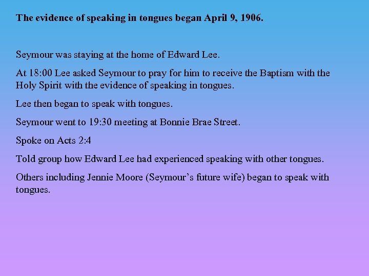 The evidence of speaking in tongues began April 9, 1906. Seymour was staying at