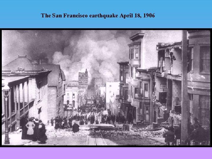 The San Francisco earthquake April 18, 1906
