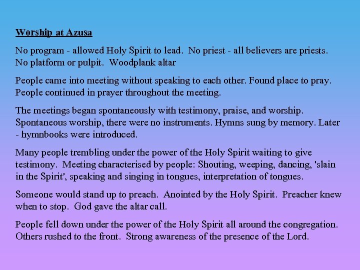 Worship at Azusa No program - allowed Holy Spirit to lead. No priest -