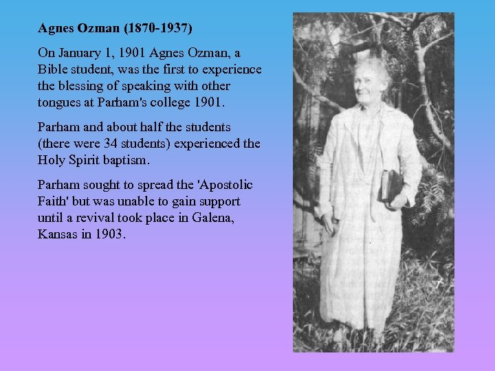 Agnes Ozman (1870 -1937) On January 1, 1901 Agnes Ozman, a Bible student, was
