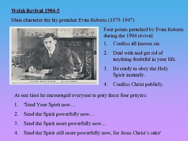 Welsh Revival 1904 -5 Main character the lay preacher Evan Roberts (1878 -1947) Four