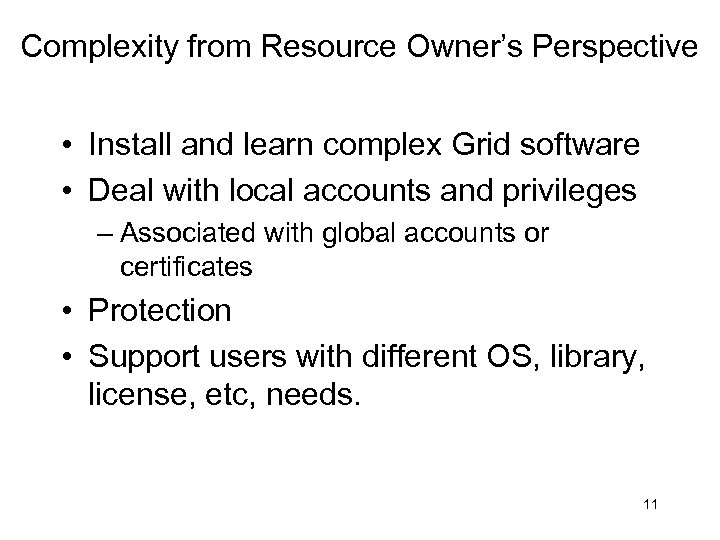 Complexity from Resource Owner's Perspective • Install and learn complex Grid software • Deal