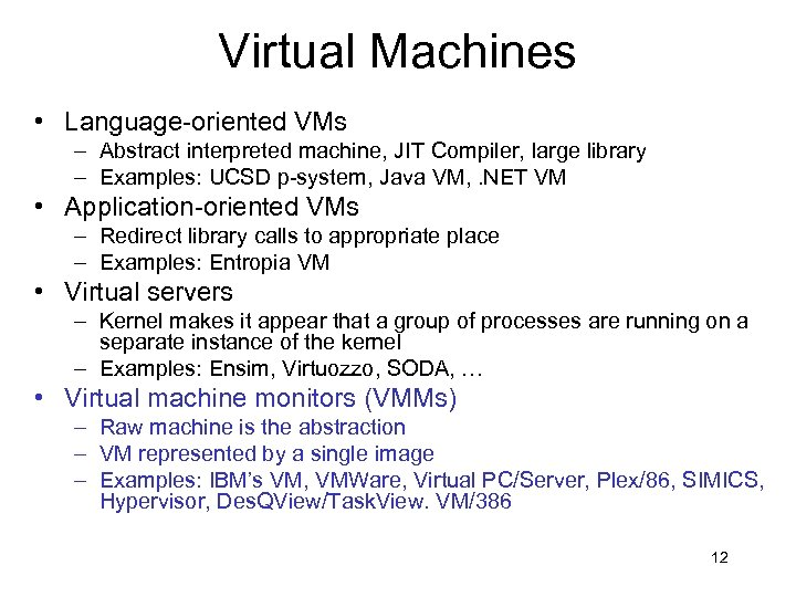 Virtual Machines • Language-oriented VMs – Abstract interpreted machine, JIT Compiler, large library –