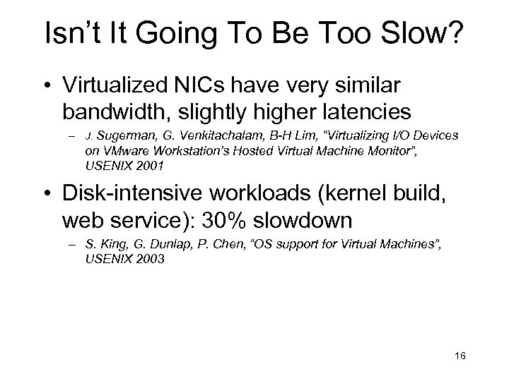 Isn't It Going To Be Too Slow? • Virtualized NICs have very similar bandwidth,