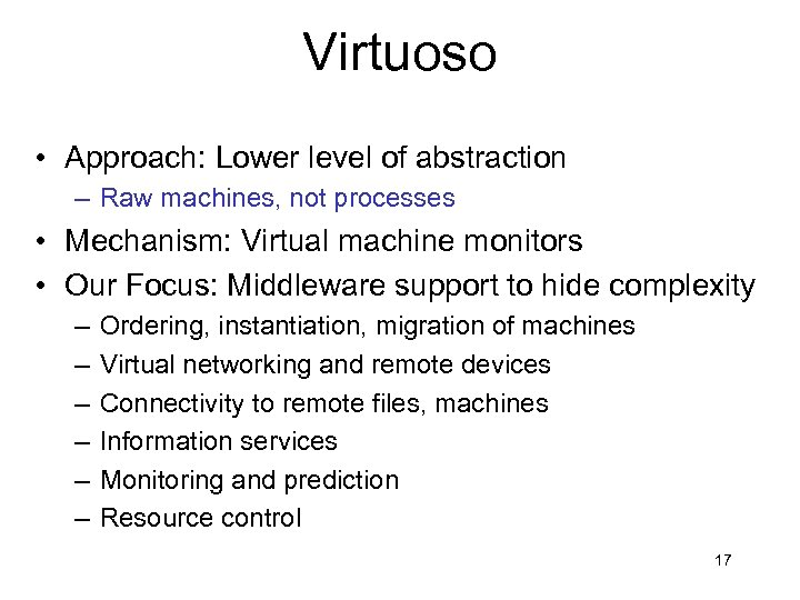 Virtuoso • Approach: Lower level of abstraction – Raw machines, not processes • Mechanism:
