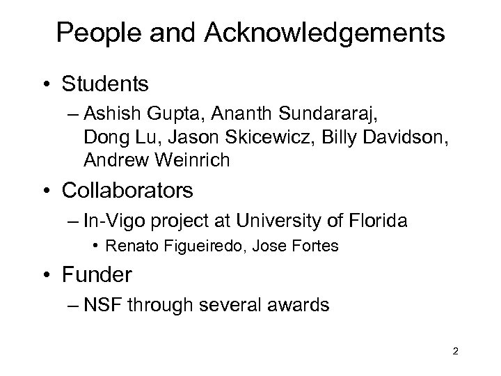 People and Acknowledgements • Students – Ashish Gupta, Ananth Sundararaj, Dong Lu, Jason Skicewicz,