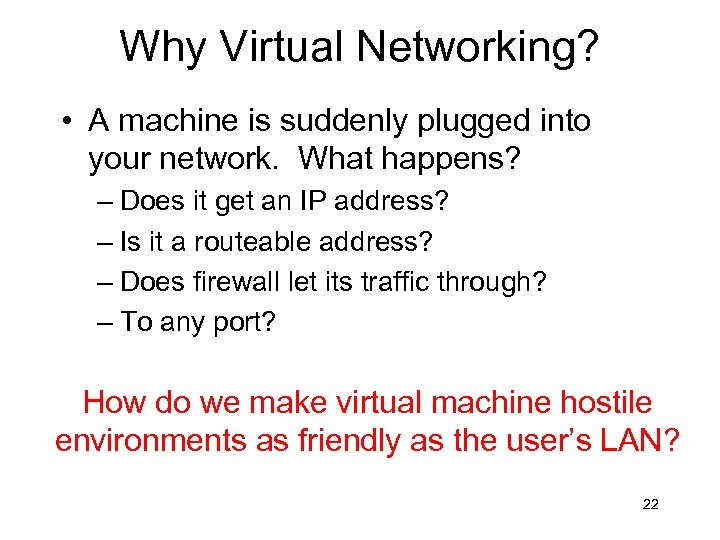 Why Virtual Networking? • A machine is suddenly plugged into your network. What happens?