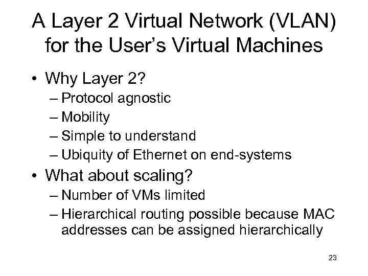 A Layer 2 Virtual Network (VLAN) for the User's Virtual Machines • Why Layer