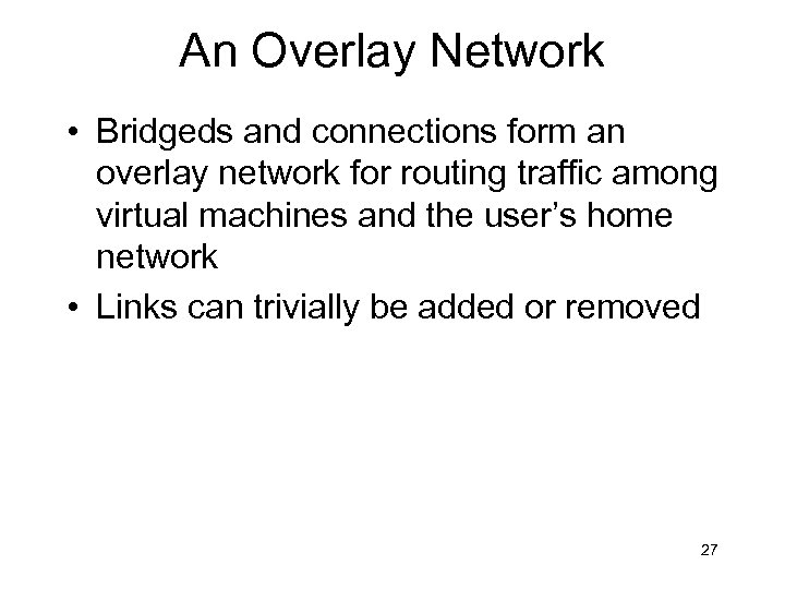 An Overlay Network • Bridgeds and connections form an overlay network for routing traffic