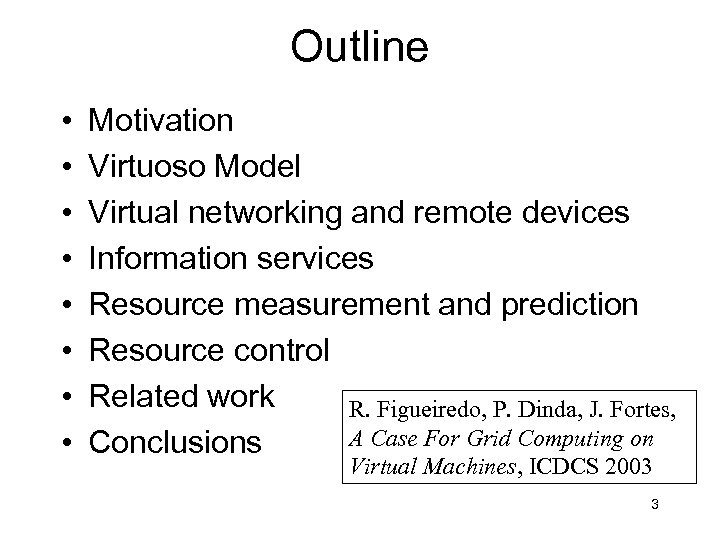 Outline • • Motivation Virtuoso Model Virtual networking and remote devices Information services Resource