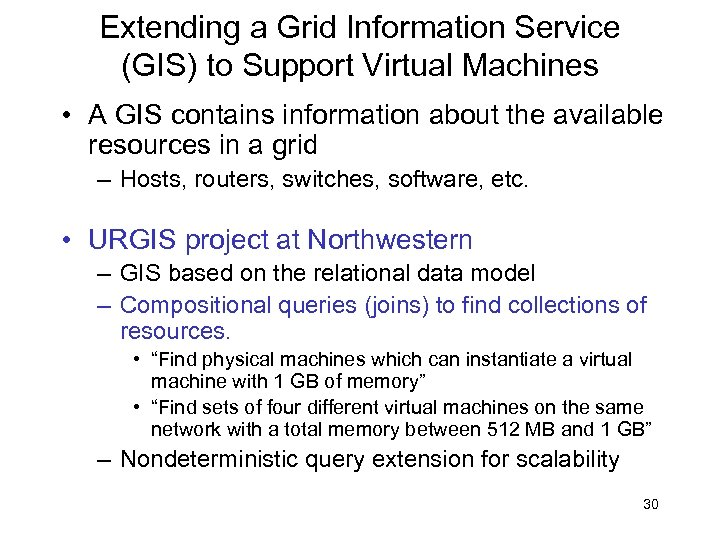 Extending a Grid Information Service (GIS) to Support Virtual Machines • A GIS contains