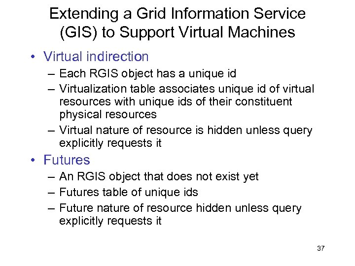 Extending a Grid Information Service (GIS) to Support Virtual Machines • Virtual indirection –