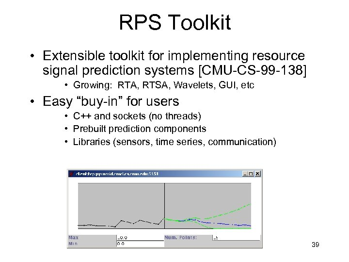 RPS Toolkit • Extensible toolkit for implementing resource signal prediction systems [CMU-CS-99 -138] •