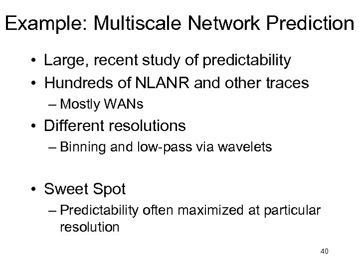Example: Multiscale Network Prediction • Large, recent study of predictability • Hundreds of NLANR