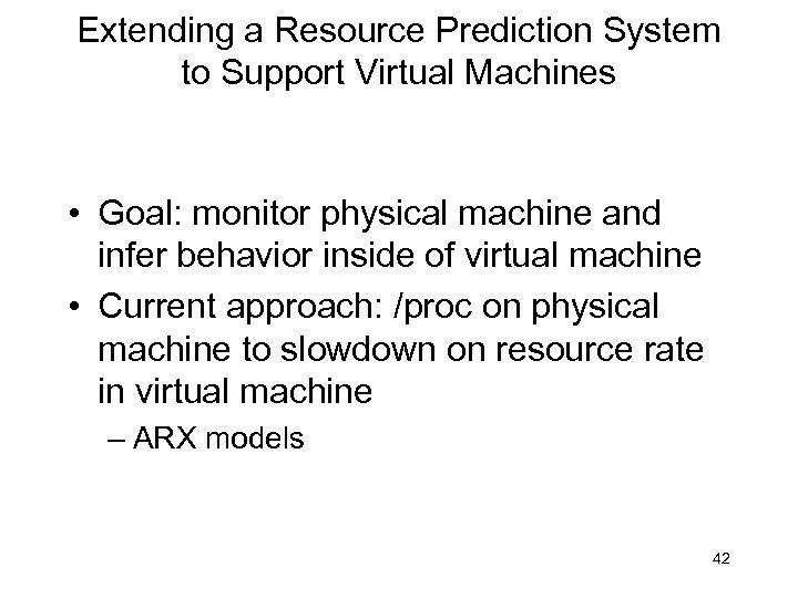 Extending a Resource Prediction System to Support Virtual Machines • Goal: monitor physical machine