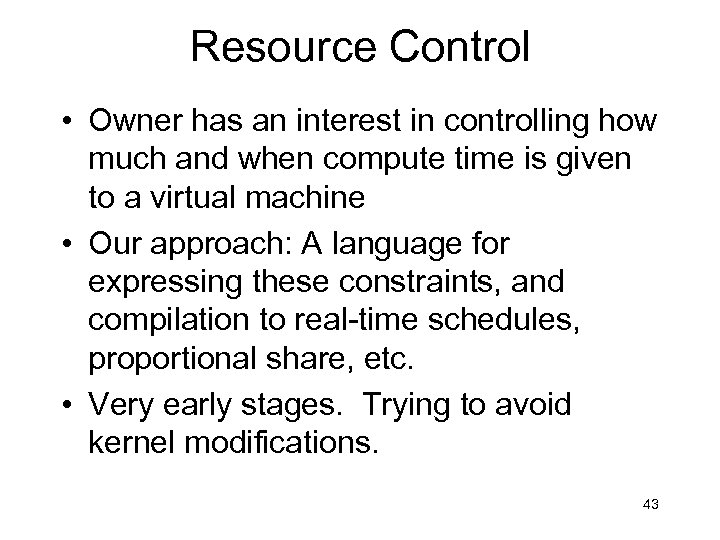Resource Control • Owner has an interest in controlling how much and when compute