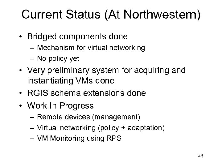 Current Status (At Northwestern) • Bridged components done – Mechanism for virtual networking –