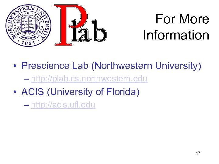 For More Information • Prescience Lab (Northwestern University) – http: //plab. cs. northwestern. edu