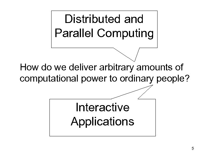 Distributed and Parallel Computing How do we deliver arbitrary amounts of computational power to