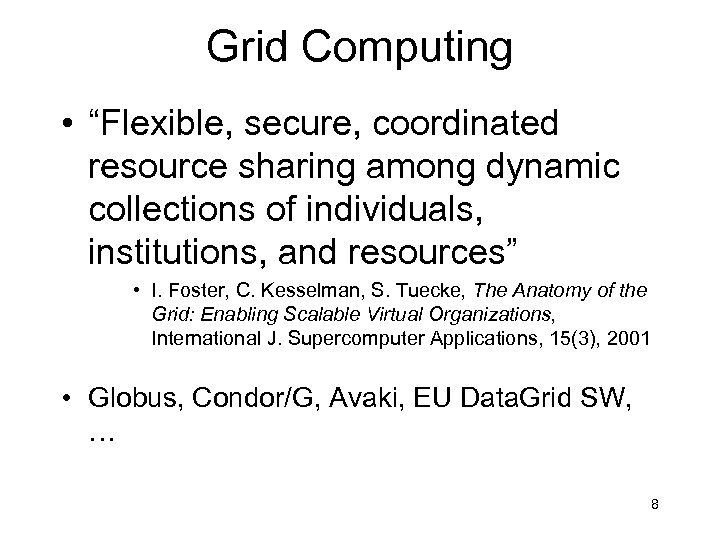 "Grid Computing • ""Flexible, secure, coordinated resource sharing among dynamic collections of individuals, institutions,"