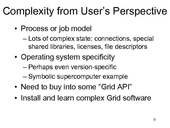 Complexity from User's Perspective • Process or job model – Lots of complex state:
