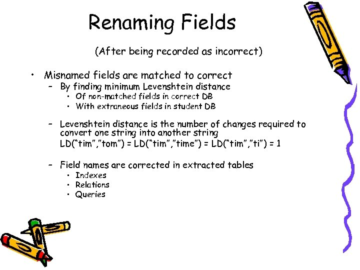 Renaming Fields (After being recorded as incorrect) • Misnamed fields are matched to correct
