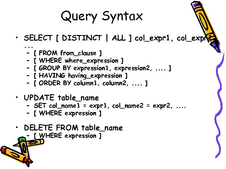 Query Syntax • SELECT [ DISTINCT | ALL ] col_expr 1, . . .