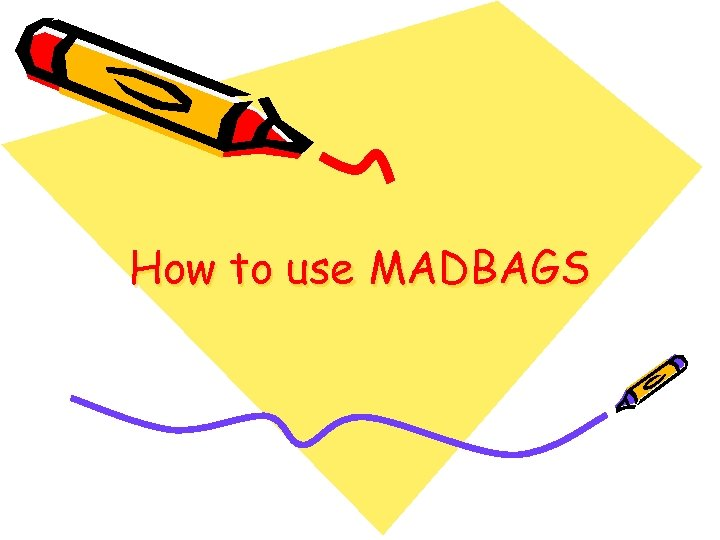 How to use MADBAGS