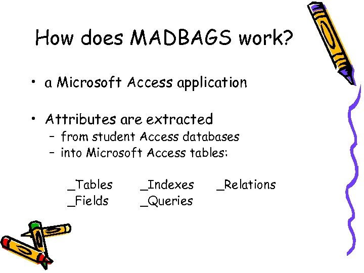 How does MADBAGS work? • a Microsoft Access application • Attributes are extracted –