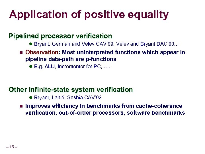 Application of positive equality Pipelined processor verification l Bryant, German and Velev CAV' 99,