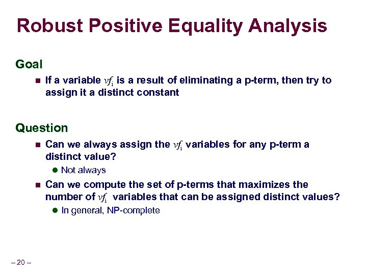 Robust Positive Equality Analysis Goal n If a variable vfi is a result of
