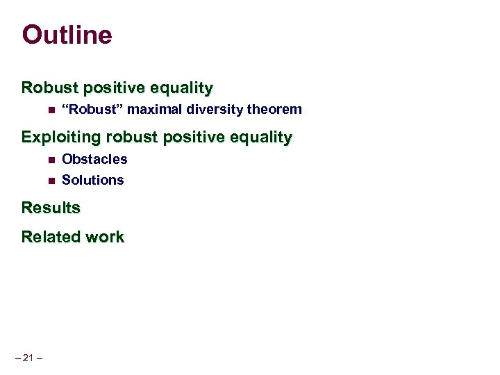 "Outline Robust positive equality n ""Robust"" maximal diversity theorem Exploiting robust positive equality n"