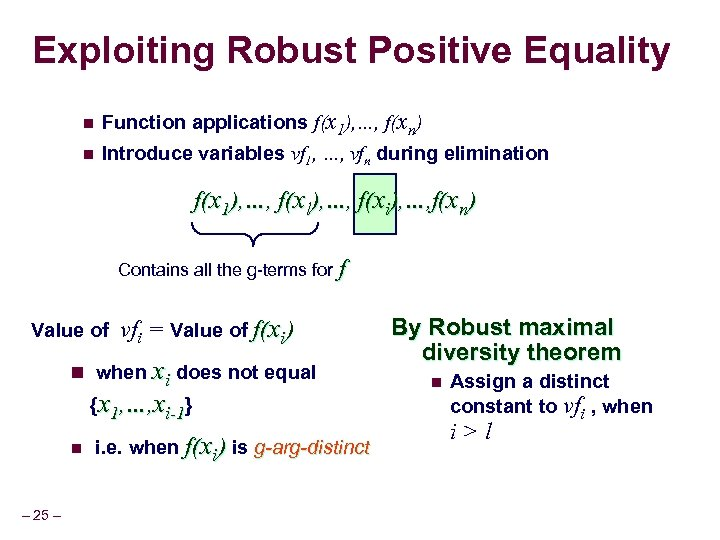 Exploiting Robust Positive Equality n Function applications f(x 1), …, f(xn) n Introduce variables