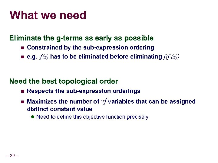 What we need Eliminate the g-terms as early as possible n n Constrained by