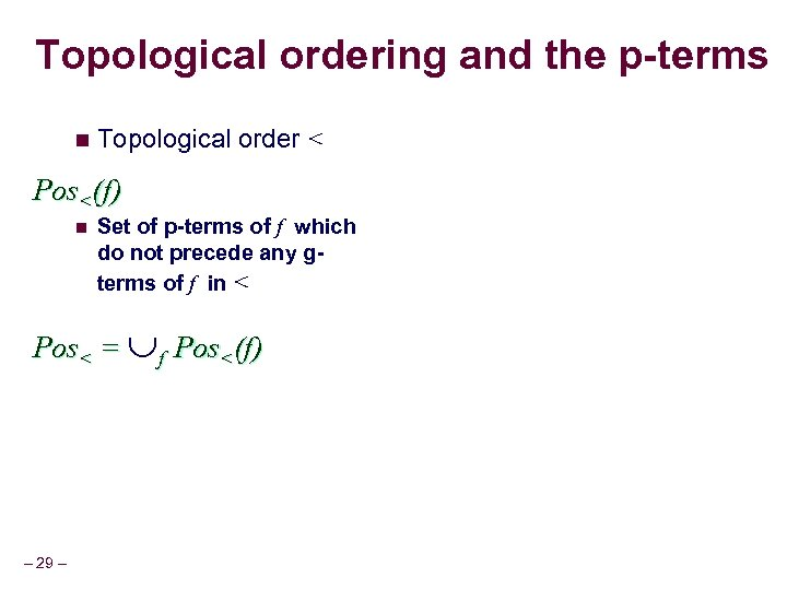 Topological ordering and the p-terms n Topological order < Pos<(f) n Set of p-terms