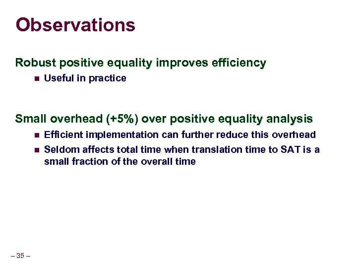 Observations Robust positive equality improves efficiency n Useful in practice Small overhead (+5%) over