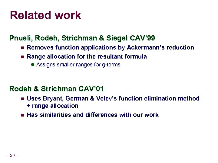 Related work Pnueli, Rodeh, Strichman & Siegel CAV' 99 n Removes function applications by