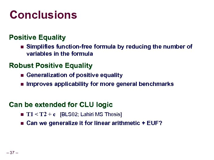 Conclusions Positive Equality n Simplifies function-free formula by reducing the number of variables in