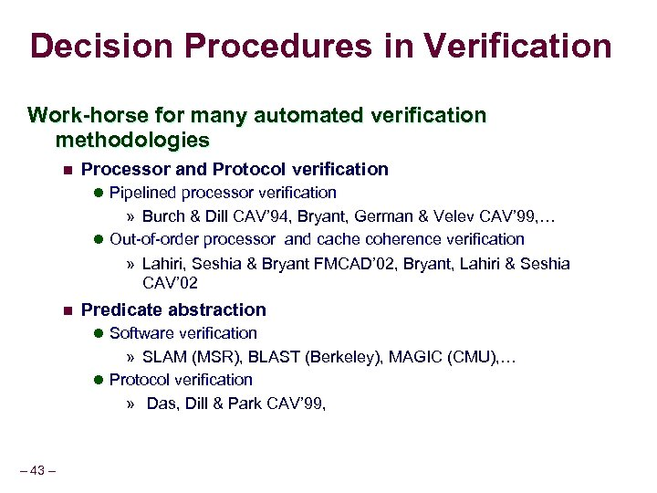 Decision Procedures in Verification Work-horse for many automated verification methodologies n Processor and Protocol