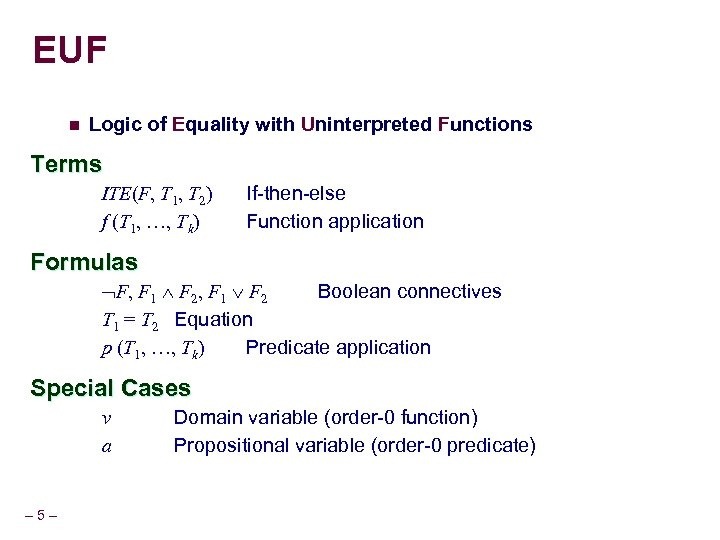 EUF n Logic of Equality with Uninterpreted Functions Terms ITE(F, T 1, T 2)