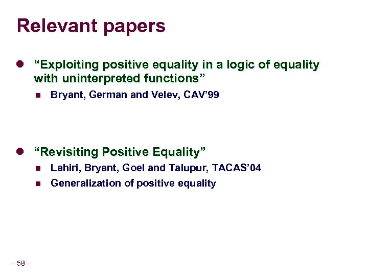 "Relevant papers l ""Exploiting positive equality in a logic of equality with uninterpreted functions"""