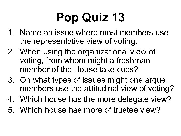 Pop Quiz 13 1. Name an issue where most members use the representative view