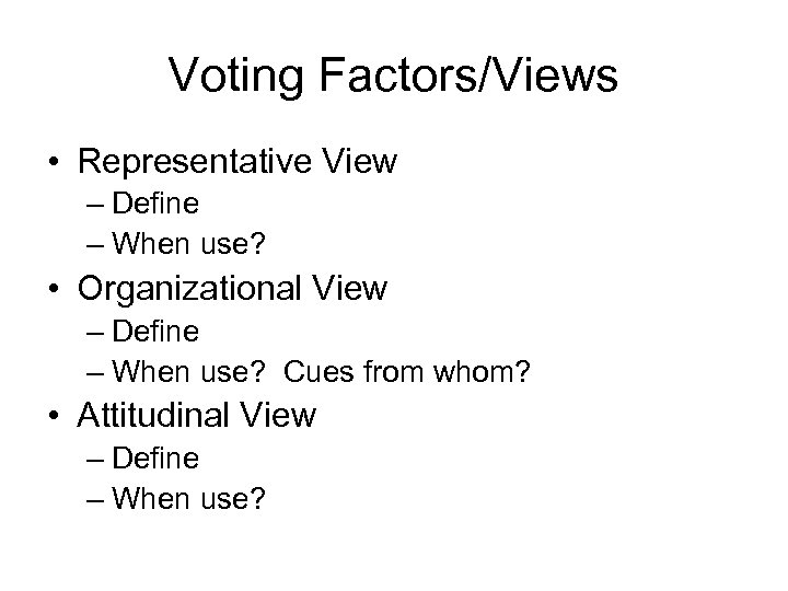 Voting Factors/Views • Representative View – Define – When use? • Organizational View –